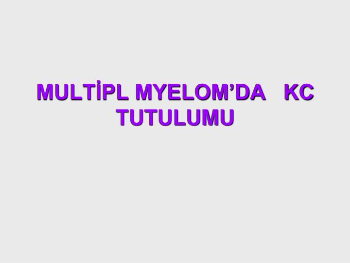 MULTİPL MYELOM'DA   KC TUTULUMU