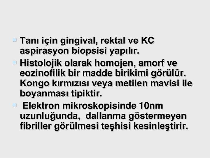 Tanı için gingival, rektal ve KC aspirasyon biopsisi yapılır.