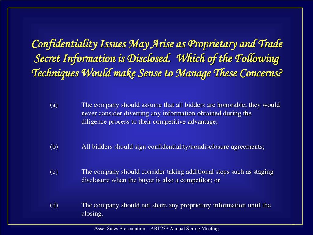 Confidentiality Issues May Arise as Proprietary and Trade Secret Information is Disclosed.  Which of the Following Techniques Would make Sense to Manage These Concerns?