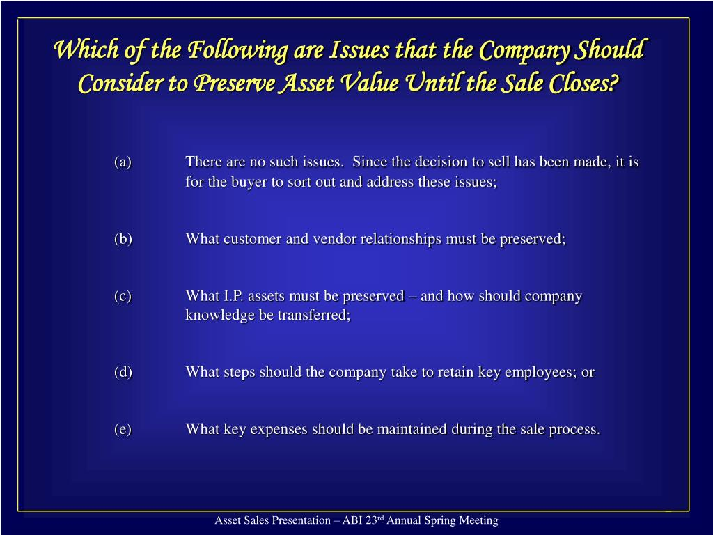 Which of the Following are Issues that the Company Should Consider to Preserve Asset Value Until the Sale Closes?