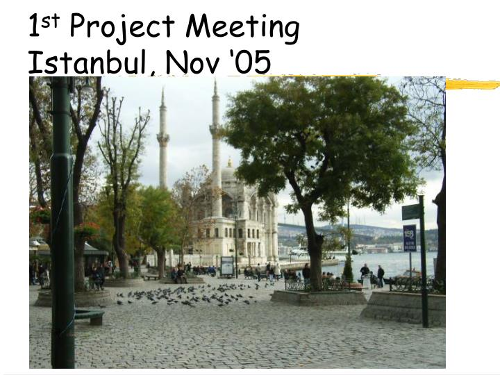 1 st project meeting istanbul nov 05