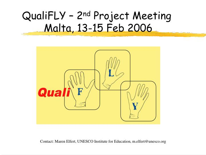 Qualifly 2 nd project meeting malta 13 15 feb 2006