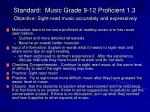 standard music grade 9 12 proficient 1 3 objective sight read music accurately and expressively
