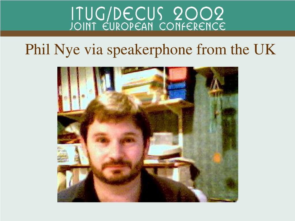 Phil Nye via speakerphone from the UK