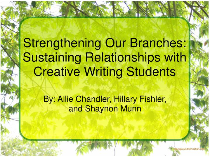 Strengthening our branches sustaining relationships with creative writing students