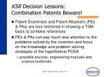 ksr decision lessons combination patents beware