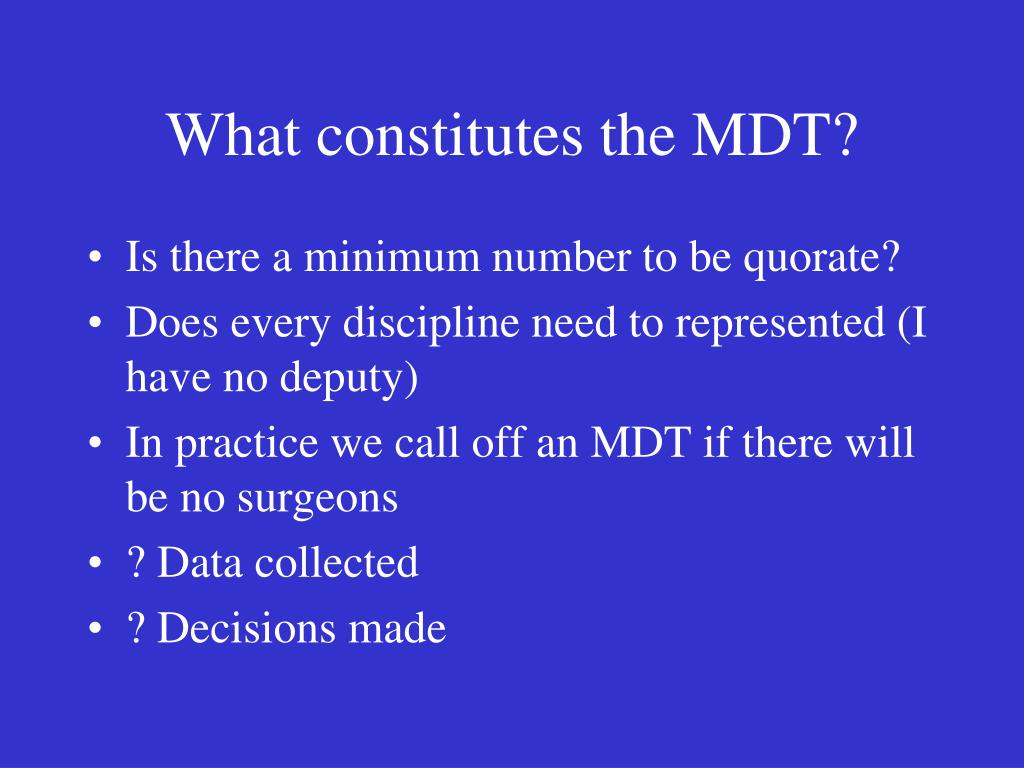 What constitutes the MDT?