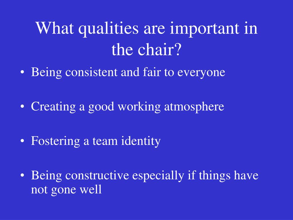 What qualities are important in the chair?