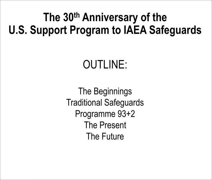 The 30 th anniversary of the u s support program to iaea safeguards2