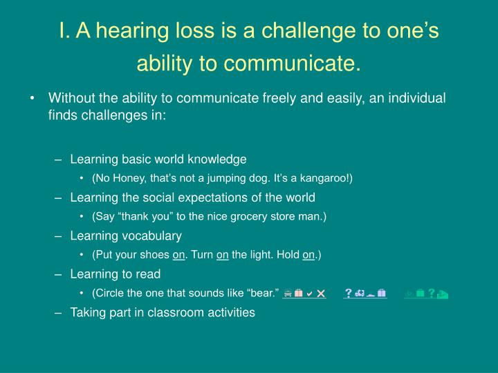 I a hearing loss is a challenge to one s ability to communicate
