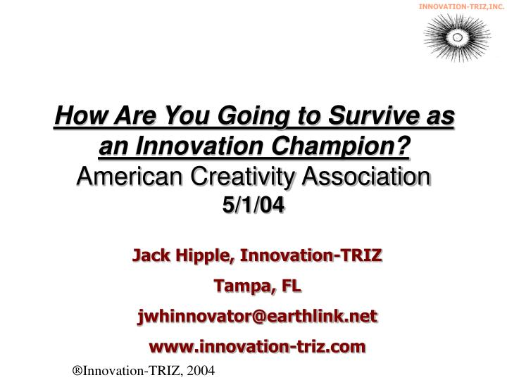 How are you going to survive as an innovation champion american creativity association 5 1 04
