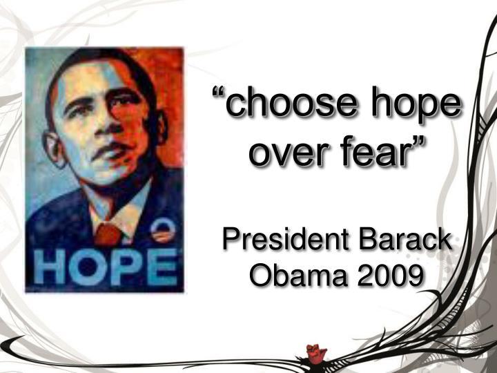 """choose hope over fear"""