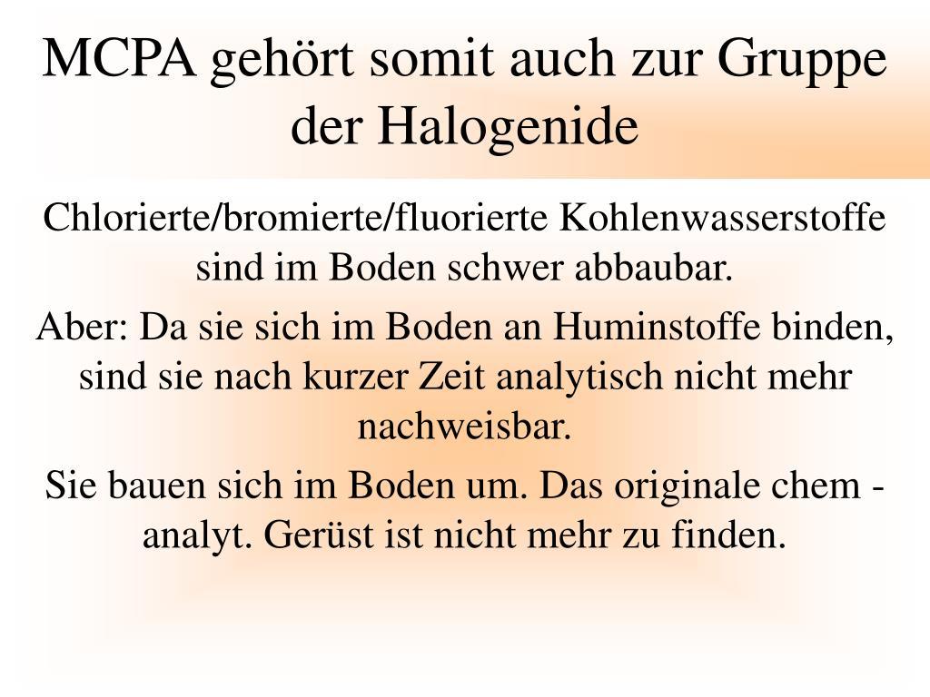 MCPA gehört somit auch zur Gruppe der Halogenide