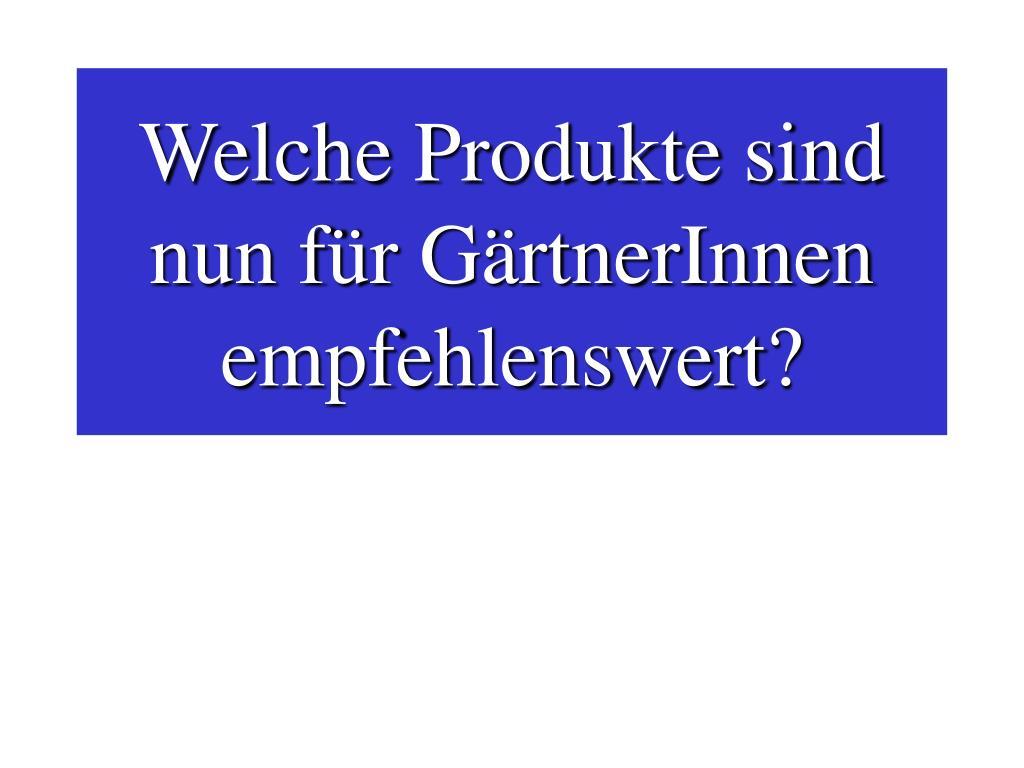 Welche Produkte sind nun für GärtnerInnen empfehlenswert?