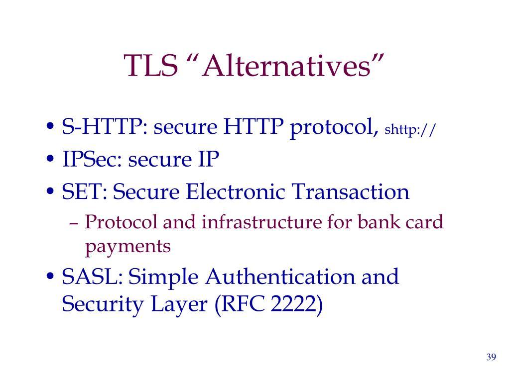 """TLS """"Alternatives"""""""