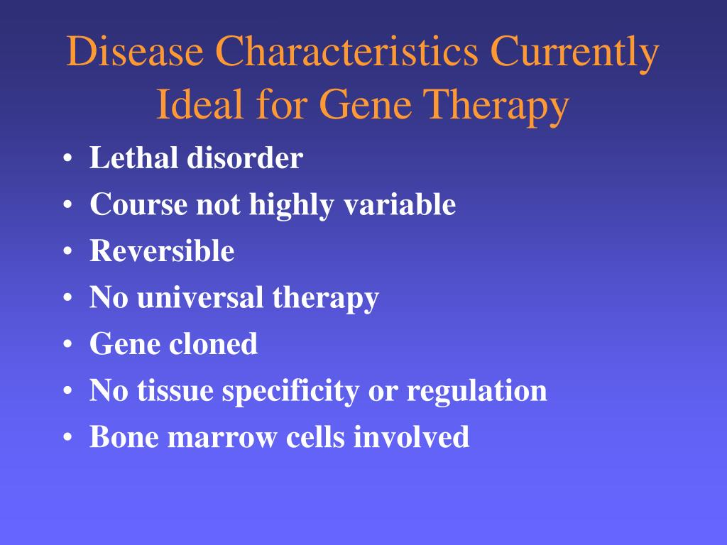 Disease Characteristics Currently Ideal for Gene Therapy