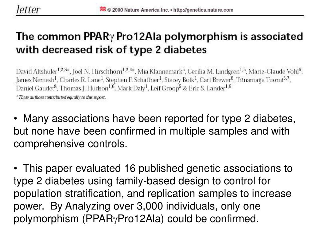 Many associations have been reported for type 2 diabetes, but none have been confirmed in multiple samples and with comprehensive controls.