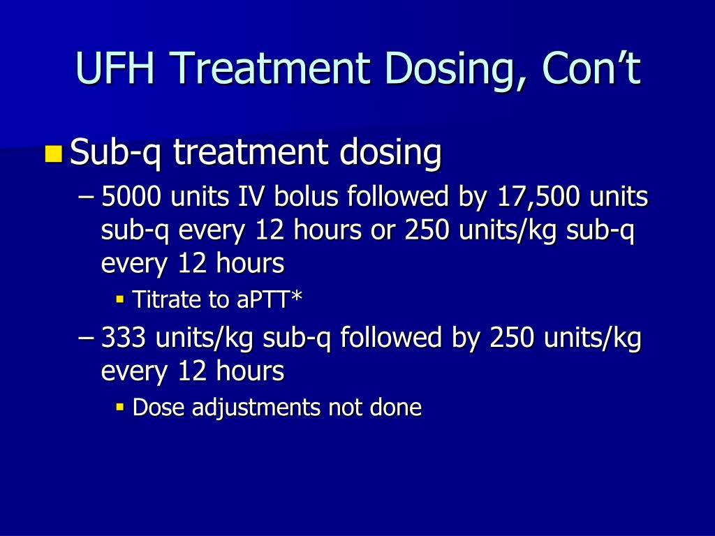UFH Treatment Dosing, Con't