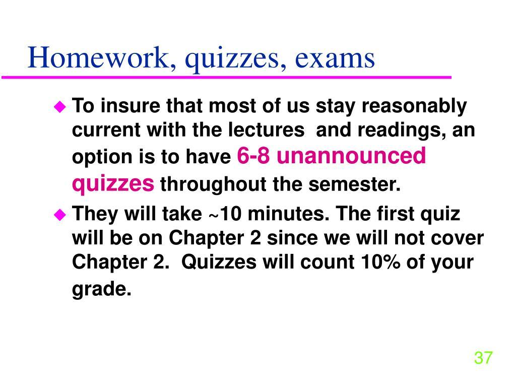 Homework, quizzes, exams