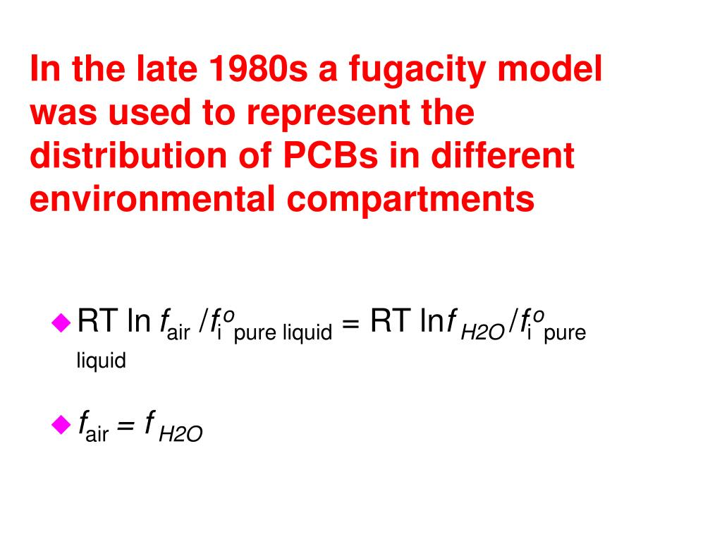 In the late 1980s a fugacity model was used to represent the distribution of PCBs in different environmental compartments