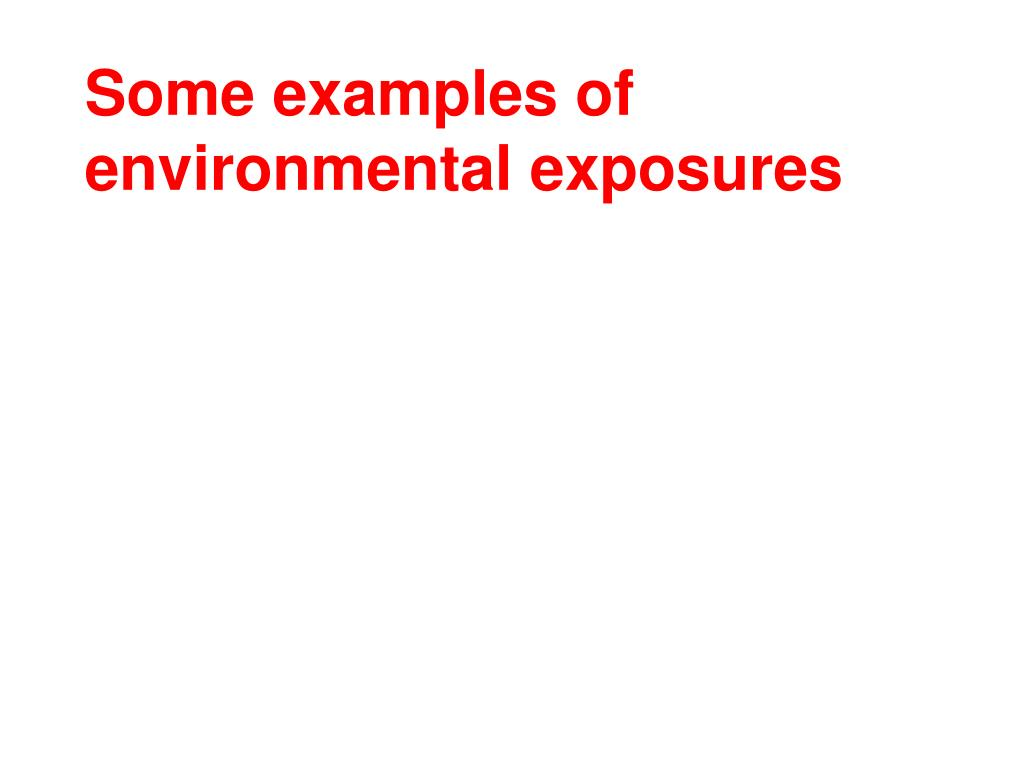Some examples of environmental exposures