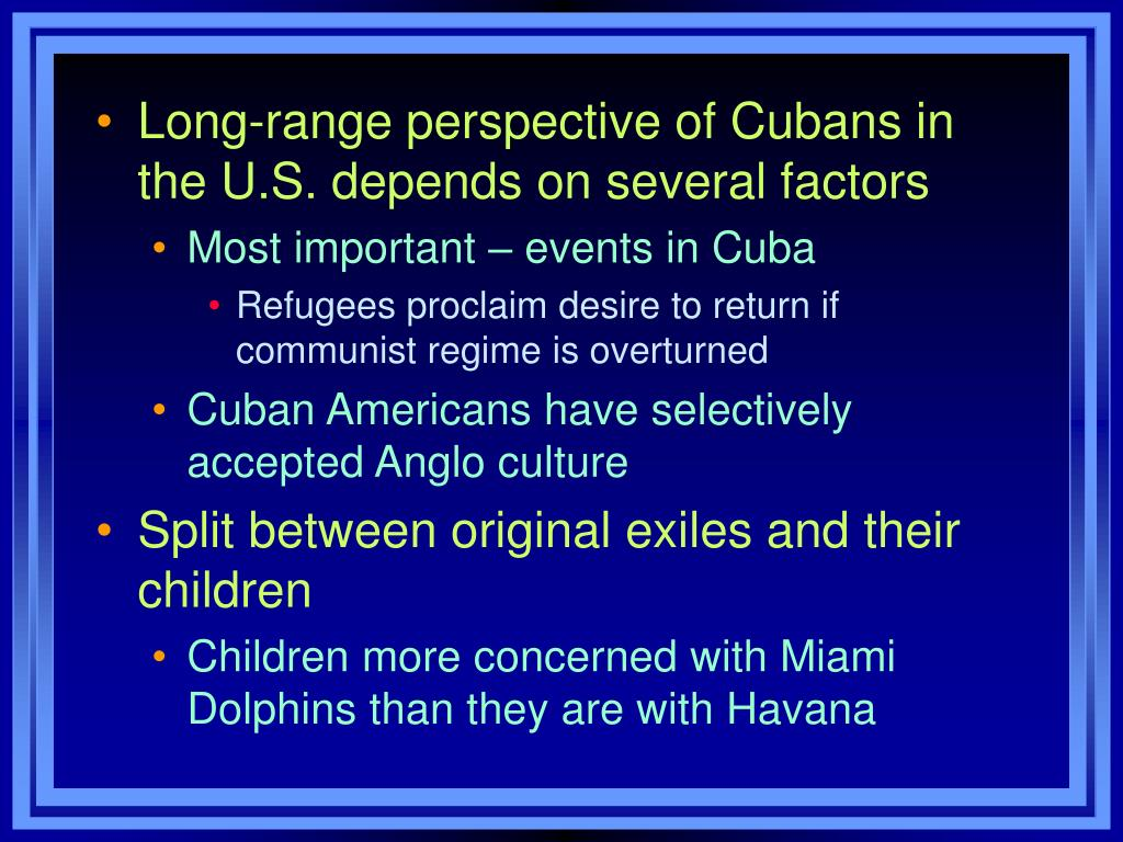 Long-range perspective of Cubans in the U.S. depends on several factors