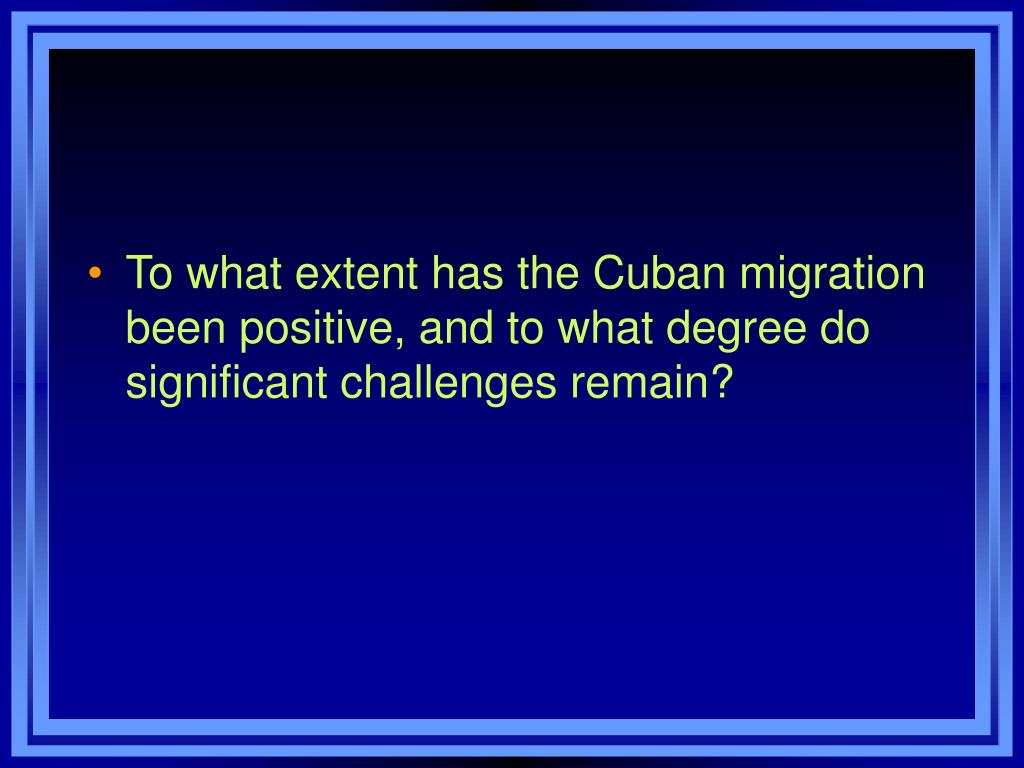 To what extent has the Cuban migration been positive, and to what degree do significant challenges remain?