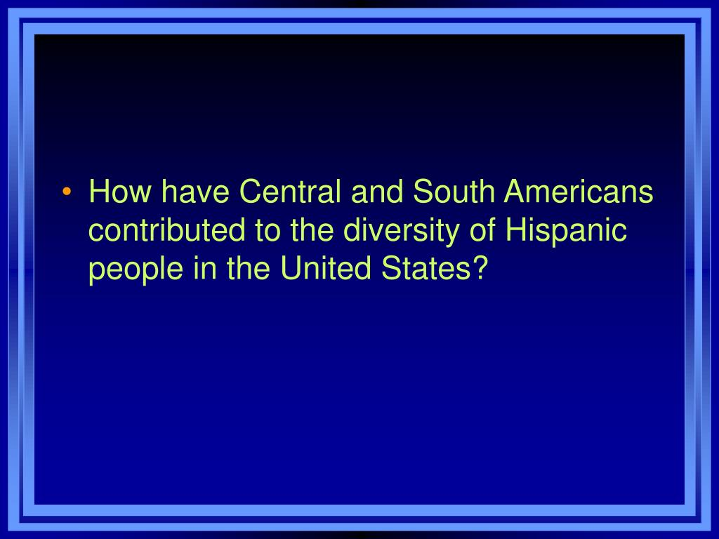 How have Central and South Americans contributed to the diversity of Hispanic people in the United States?