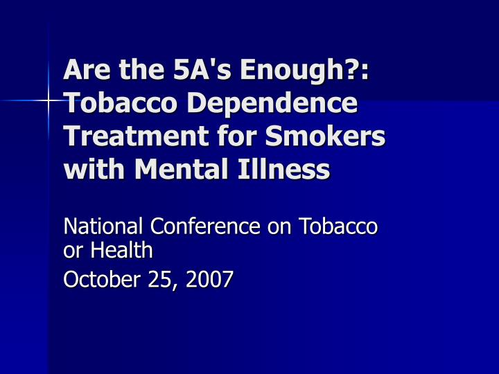 Are the 5a s enough tobacco dependence treatment for smokers with mental illness