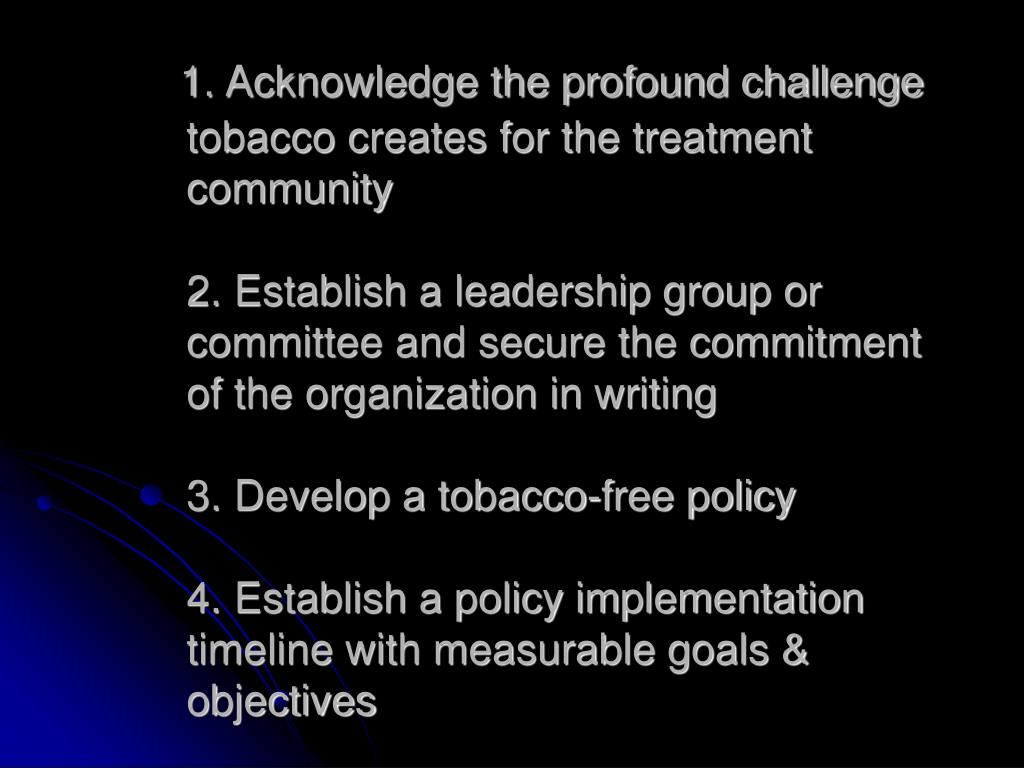 1. Acknowledge the profound challenge tobacco creates for the treatment community