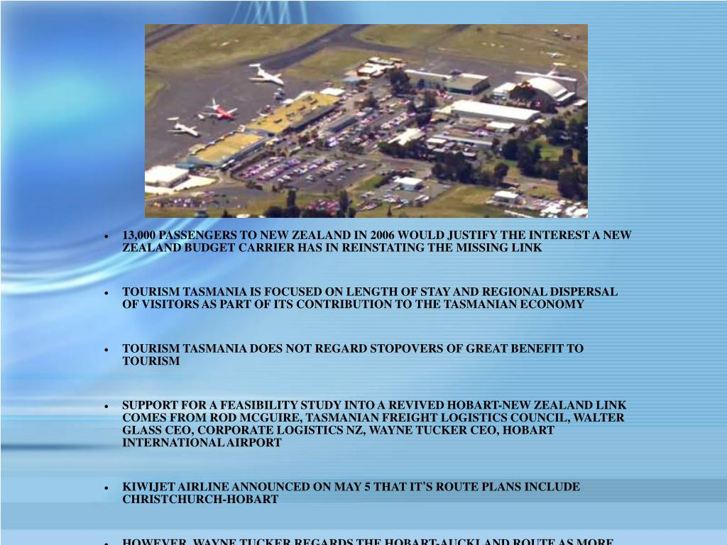 13,000 PASSENGERS TO NEW ZEALAND IN 2006 WOULD JUSTIFY THE INTEREST A NEW ZEALAND BUDGET CARRIER HAS IN REINSTATING THE MISSING LINK