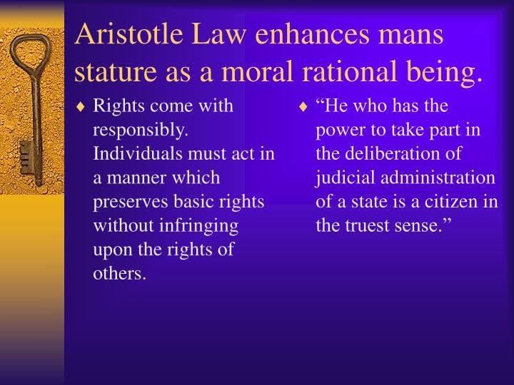 Aristotle law enhances mans stature as a moral rational being