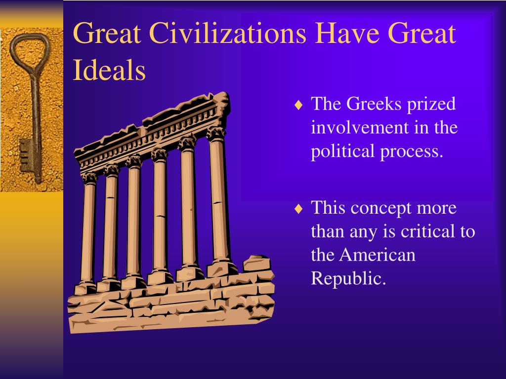 Great Civilizations Have Great Ideals