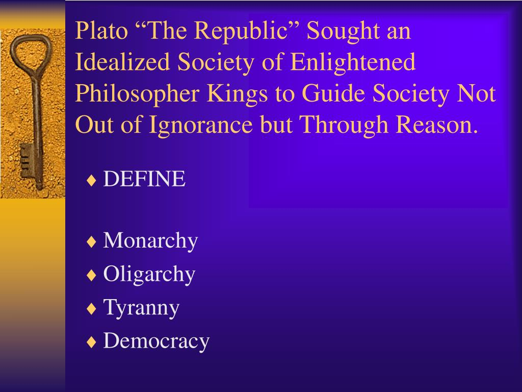 "Plato ""The Republic"" Sought an Idealized Society of Enlightened Philosopher Kings to Guide Society Not Out of Ignorance but Through Reason."
