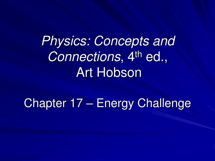 Physics concepts and connections 4 th ed art hobson chapter 17 energy challenge