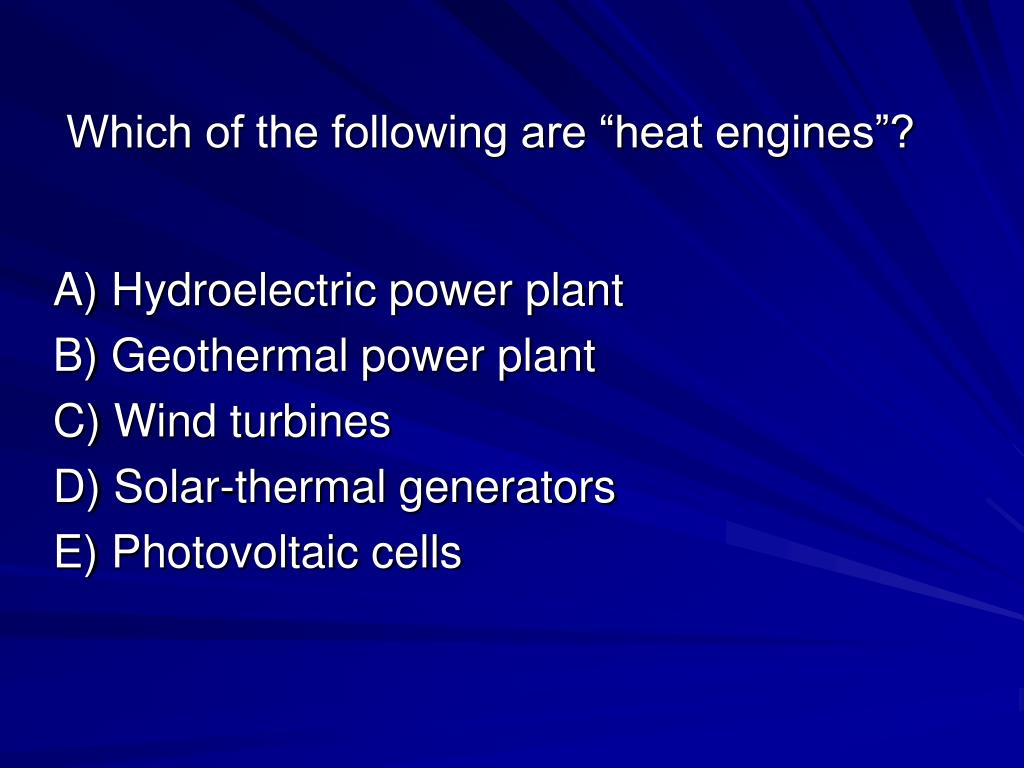 "Which of the following are ""heat engines""?"