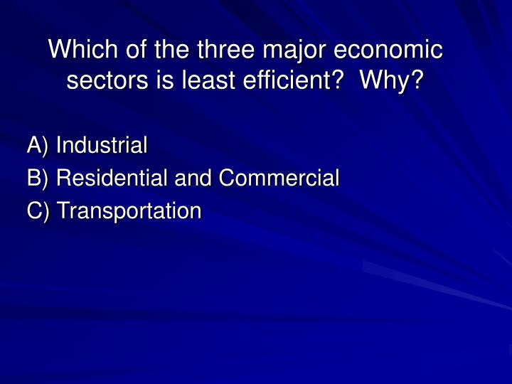 Which of the three major economic sectors is least efficient why