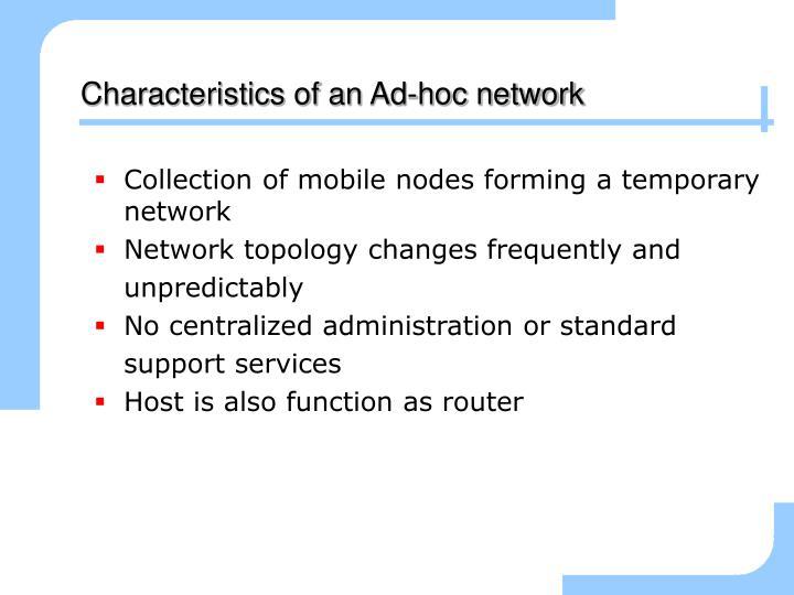 Characteristics of an ad hoc network
