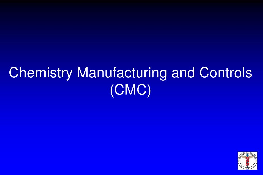 Chemistry Manufacturing and Controls