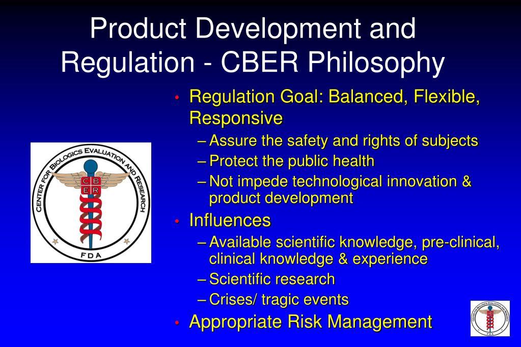 Product Development and Regulation - CBER Philosophy