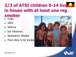 2 3 of atsi children 0 14 live in house with at least one reg smoker