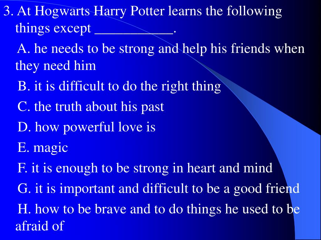 3. At Hogwarts Harry Potter learns the following things except ___________.