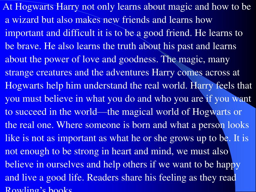 At Hogwarts Harry not only learns about magic and how to be