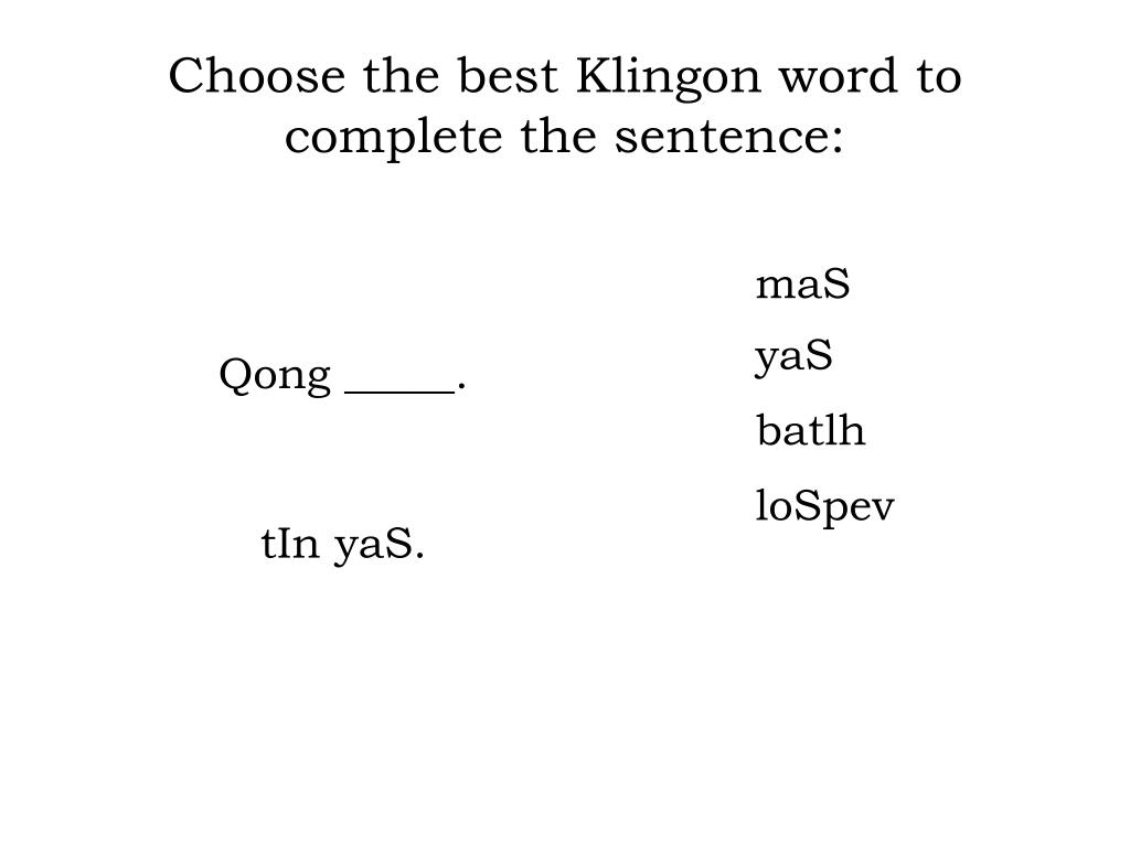 Choose the best Klingon word to complete the sentence: