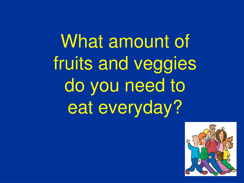 What amount of fruits and veggies do you need to eat everyday?