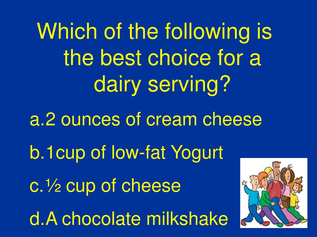 Which of the following is the best choice for a dairy serving?
