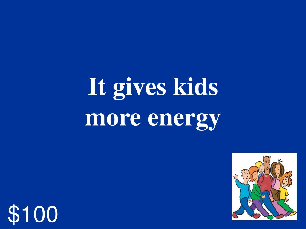 It gives kids more energy