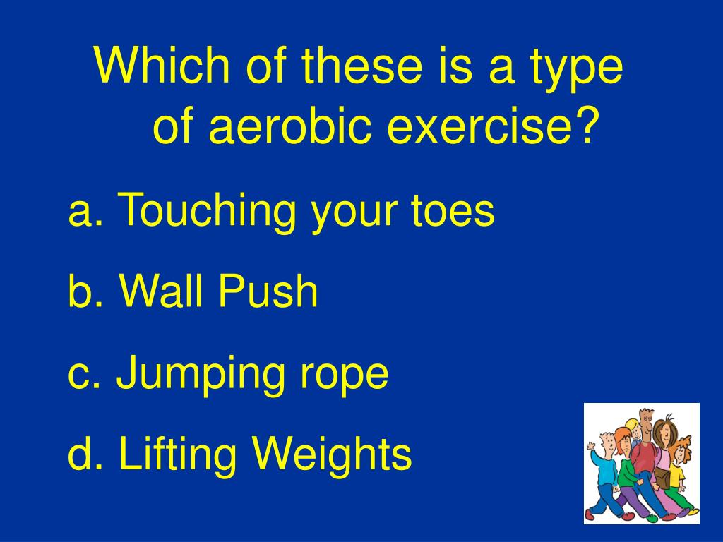 Which of these is a type of aerobic exercise?