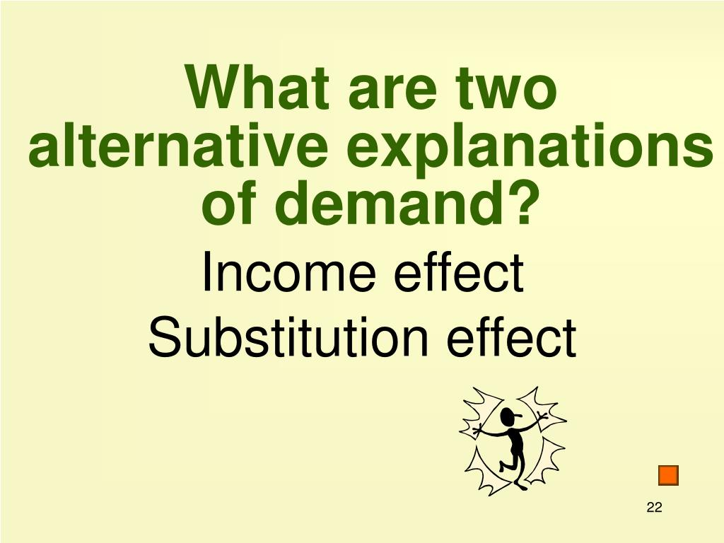 What are two alternative explanations of demand?