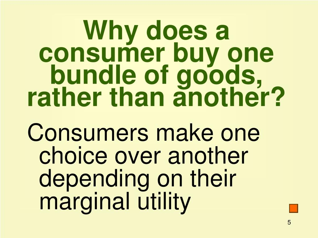 Why does a consumer buy one bundle of goods, rather than another?